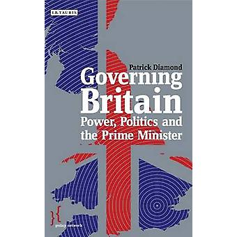 Governing Britain - Power - Politics and the Prime Minister by Patrick