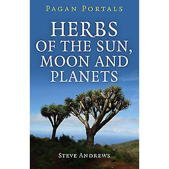 Pagan Portals - Herbs of the Sun - Moon and Planets by Steve Andrews