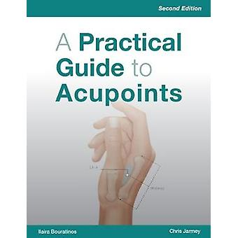 A Practical Guide To Acupoints - Second Edition by Ilaira Bouratinos