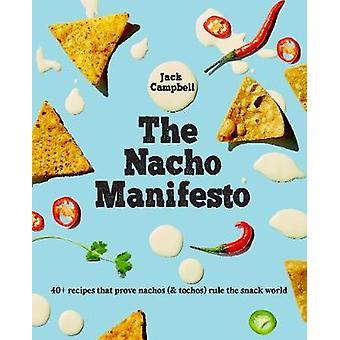 The Nacho Manifesto - 40+ recipes that prove nachos rule the snack wor