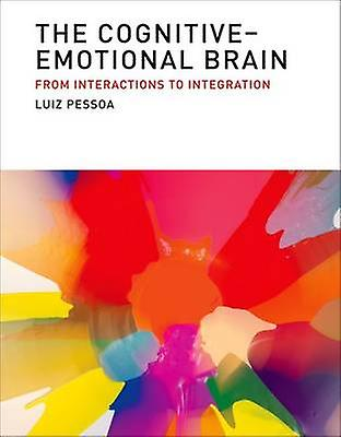 The Cognitive-Emotional Brain - From Interactions to Integration by Lu