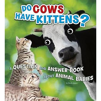 Har kyr kattunger? -En spørsmålet og svaret boken om dyr babyer