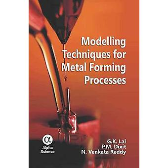 Modelling Techniques for Metal Forming Processes by G. K. Lal - P. M.