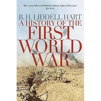 A History of the First World War (Main Market Ed.) by B. H. Liddell-H