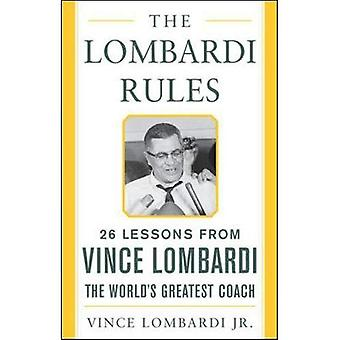 The Lombardi Rules: 26 Lessons from Vince Lombardi - the World's Greatest Coach (Mighty Managers)