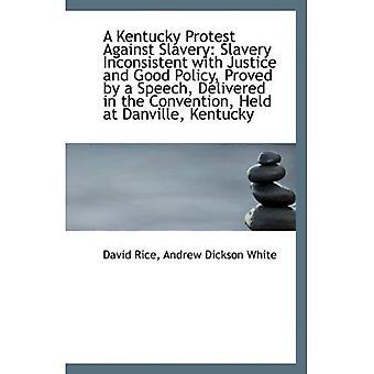 Una protesta de Kentucky contra la esclavitud: Esclavitud incompatible con la justicia y la buena política, probada por un S