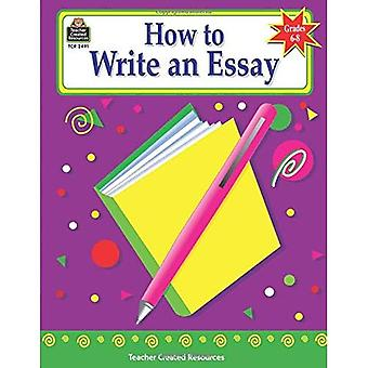 How to Write an Essay, Grades 6-8 (How to Series)
