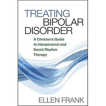 Treating Bipolar Disorder: A Clinician's Guide to Interpersonal and Social Rhythm Therapy (Guides to Indivd Evidence Base Treatmnt) (Guides to Indivd Evidence Base Treatmnt)
