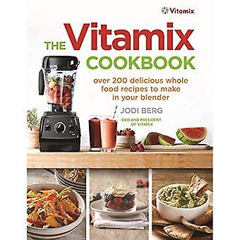 Vitamix kokboken: Över 200 läckra hela matrecept att göra i din mixer