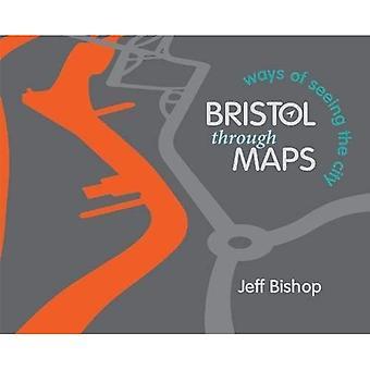 Bristol Through Maps: Ways of Seeing a City