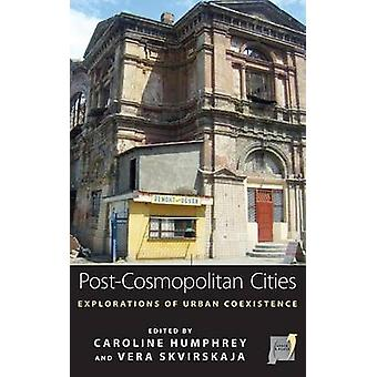 PostCosmopolitan Cities Explorations of Urban Coexistence by Humphrey & Caroline
