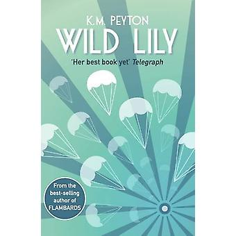 Wild Lily by K. M. Peyton - 9781910989289 Book