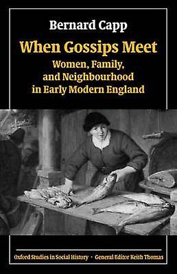 When Gossips Meet femmes Family and Neighbourhood in Early Modern England by Capp & Bernard