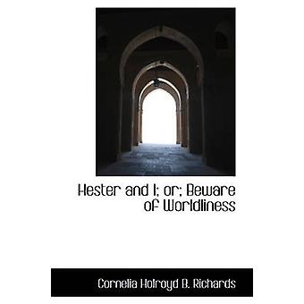 Hester and I or Beware of Worldliness by Holroyd B. Richards & Cornelia