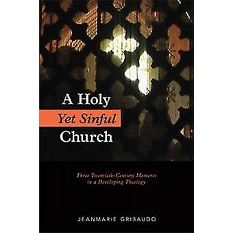 Holy Yet Sinful Church Three TwentiethCentury Moments in a Developing Theology by Gribaudo & Jeanmarie