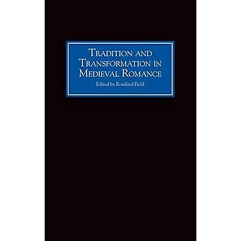 Tradition and Transformation in Medieval Romance by Field & Rosalind
