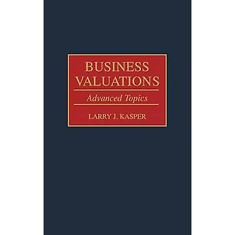 Business Valuations Advanced Topics by Kasper & Larry J.