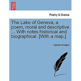 The Lake of Geneva a poem moral and descriptive ... With notes historical and biographical. With a map. by Brydges & Egerton