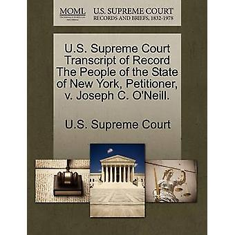 U.S. Supreme Court Transcript of Record The People of the State of New York Petitioner v. Joseph C. ONeill. by U.S. Supreme Court
