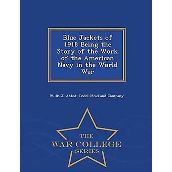 Blue Jackets in der 1918 wird die Geschichte der Arbeit der amerikanischen Marine in der Welt Krieg War College-Serie von Abt & Willis J.