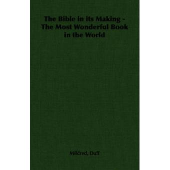 The Bible in its Making  The Most Wonderful Book in the World by Duff & Mildred