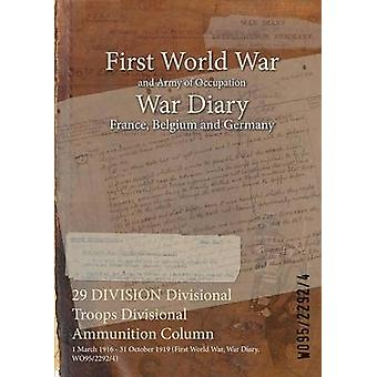 29 DIVISION Divisional Troops Divisional Ammunition Column  1 March 1916  31 October 1919 First World War War Diary WO9522924 by WO9522924
