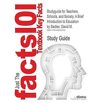 Studyguide for Teachers Schools and Society A Brief Introduction to Education by Sadker David M. ISBN 9780077422059 by Cram101 Textbook Reviews