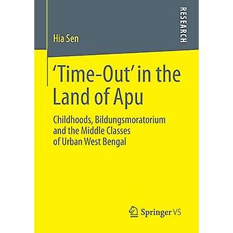 TimeOut in the Land of Apu  Childhoods Bildungsmoratorium and the Middle Classes of Urban West Bengal by Sen & Hia