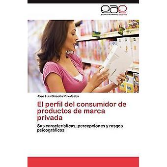 El perfil del consumidor de productos de marca privada by Briseo Ruvalcaba Jos Luis