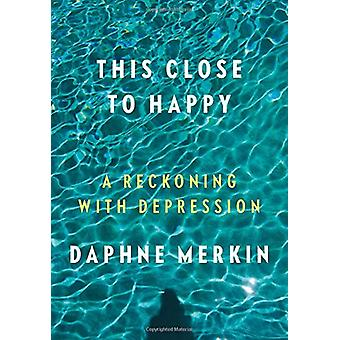 This Close to Happy - A Reckoning with Depression by Daphne Merkin - 9