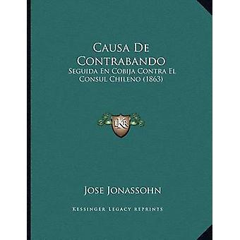 Causa de Contrabando - Seguida En Cobija Contra El Consul Chileno (186