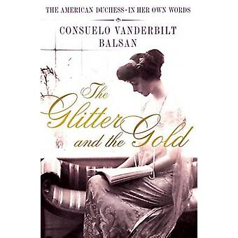 The Glitter and the Gold - The American Duchess---In Her Own Words by