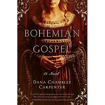 Bohemian Gospel - A Novel by Dana Chamblee Carpenter - 9781605989013 B
