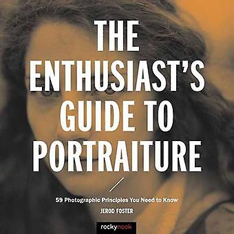 The Enthusiast's Guide to Portraiture - 50 Photographic Principles You