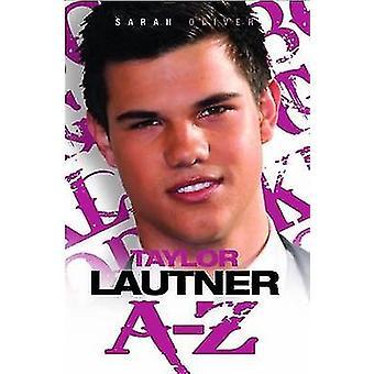 Taylor Lautner A - Z by Sarah Oliver - 9781843582472 Book
