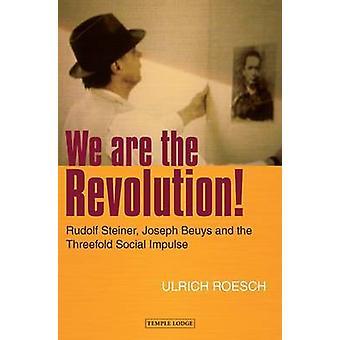 We are the Revolution! - Rudolf Steiner - Joseph Beuys and the Threefo