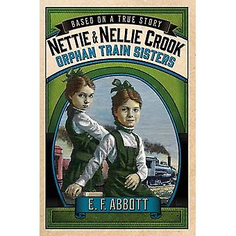Nettie and Nellie Crook - Orphan Train Sisters by Susan Hill - E F Abb