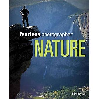 Fearless Photographer - Nature by David M. Wyman - 9781435460492 Book
