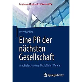 Eine PR der nchsten Gesellschaft  Ambivalenzen einer Disziplin im Wandel by Winkler & Peter