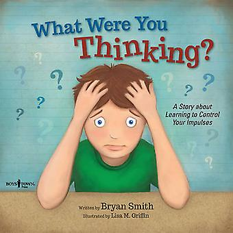 What Were You Thinking by Bryan Smith & Lisa M. Griffin