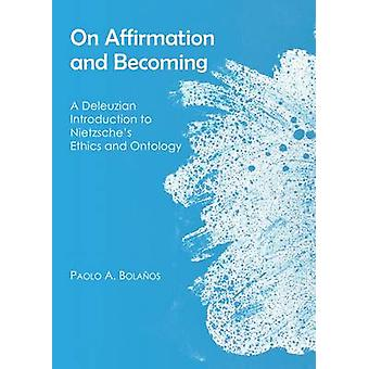On Affirmation and Becoming by Paolo A. Bolanos
