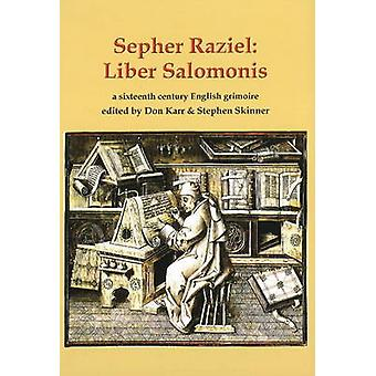 Sepher Raziel Also Known as Liber Salomonis a 1564 English Grimoire from Sloane MS 3826 by Stephen Skinner & Don Karr