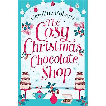 The Cosy Christmas Chocolate Shop by Caroline Roberts - 9780008236281