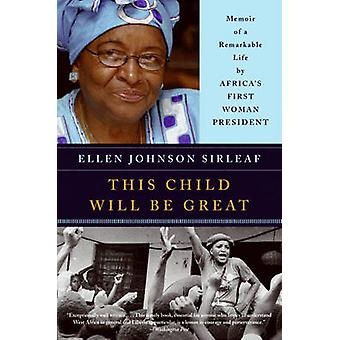 This Child Will be Great - Memoir of a Remarkable Life by Africa's Fir