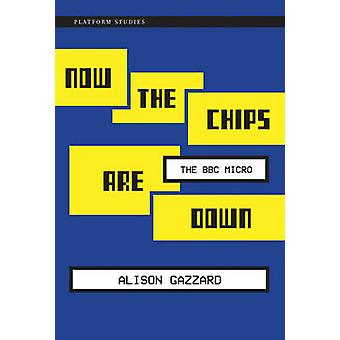 Now the Chips are Down - The BBC Micro by Alison Gazzard - 97802620340