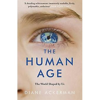 The Human Age - The World Shaped by Us by Diane Ackerman - 97807553650