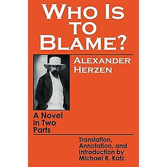 Who is to Blame? - A Novel in Two Parts (1st New edition) by A.I. Gert