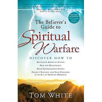 The Believer's Guide to Spiritual Warfare by Tom White - Bruce Wilkin