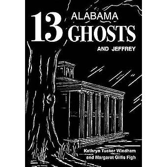 13 Alabama Ghosts and Jeffrey (Commemorative Ed) by Kathryn -T. Windh