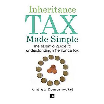 Inheritance Tax Made Simple - The Essential Guide to Understanding Inh